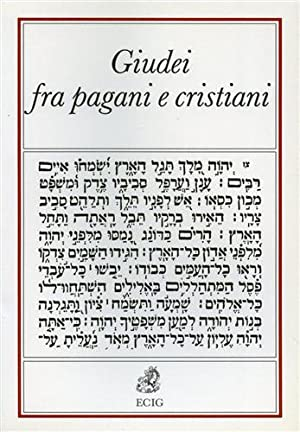 Giudei fra pagani e cristiani nell'impero romano.: Drijvers,H. Goodman,M. Hengel,M. Lieu,J. ...