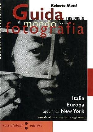 Guida ragionata al mondo della fotografia. Italia, Europa, New York. Migliaia di riferimenti di ri:...