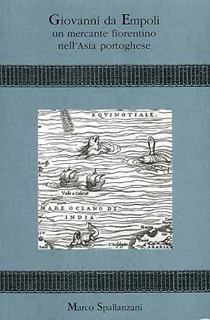 Giovanni da Empoli, mercante navigatore fiorentino.: Spallanzani,Marco.