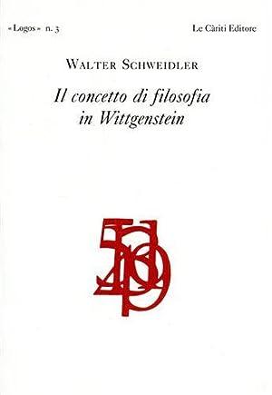Il concetto di Filosofia in Wittgenstein.: Schweidler,Walter.