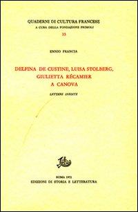 Delfina de Custine, Luisa Stolberg, Giulietta Récamier a Canova. Lettere inedite.: Francia,...
