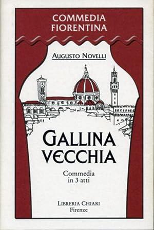 Gallina vecchia. Commedia in tre atti.: Novelli,Augusto.