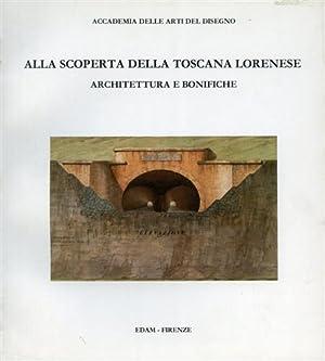 Alla scoperta della Toscana lorenese. Architettura e: Catalogo della Mostra: