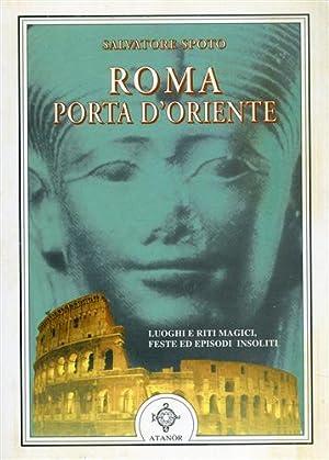 Roma Porta d'Oriente. Luoghi e riti magici,: Spoto,Salvadore.