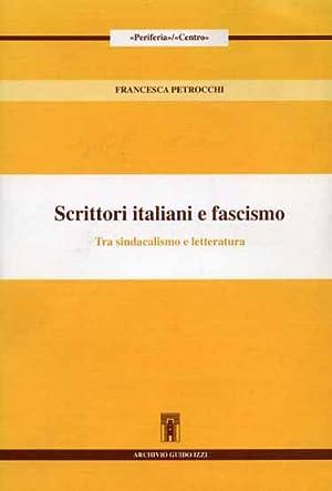 Scrittori italiani e fascismo. Tra sindacalismo e letteratura.: Petrocchi,Francesca.