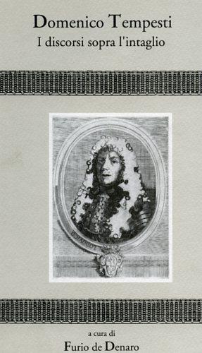 I discorsi sopra l'intaglio.: Tempesti,Domenico (1653-1737).