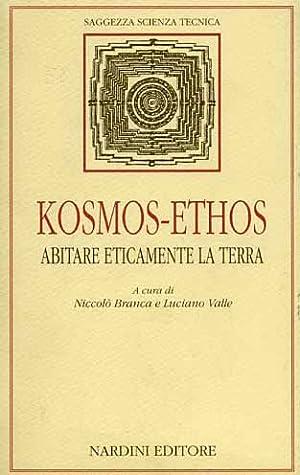 Kosmos-Ethos. Abitare eticamente la terra.: Branca,Niccolò. Valle,Luciano. (a