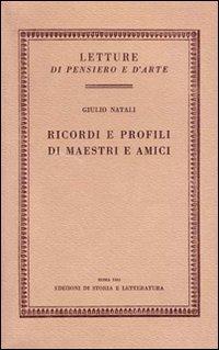 Ricordi e profili di maestri e amici.: Natali,Giulio.