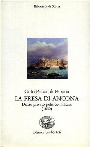 La presa di Ancona. Diario privato politico-militare (1860).: Pellion di Persano,Carlo.