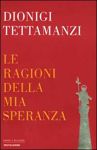 Le ragioni della mia speranza. Antologia di testi e discorsi.: Tettamanzi,Dionigi.