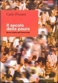 Il secolo della paura. Breve storia del Novecento.: Pinzani,Carlo.