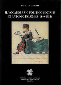 Il vocabolario politico-sociale di Antonio Palomes 1840-1914.: --