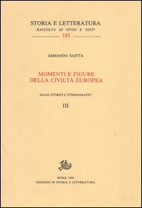 Momenti e figure della civiltà europea. Voll.III,IV: Saggi storici e storiografici.: Saitta,...