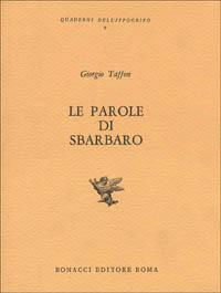 Le parole di Sbarbaro.: Taffon,Giorgio.