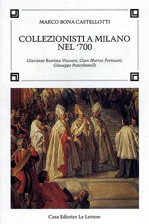 Collezionisti a Milano nel '700. Giovanni Battista: Bona Castellotti,Marco.