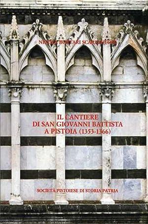 Il cantiere di San Giovanni Battista a Pistoia 1353-1366.: Bottari Scarfantoni,Nicola.