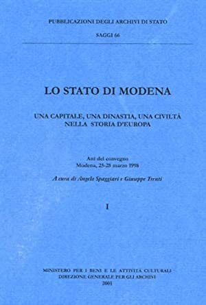 Lo stato di Modena. Una capitale, una dinastia, una civiltà nella storia d'Europa.: ...