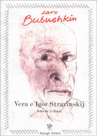 Caro Bubushkin. Lettere e diari (1921-1971).: Stravinskij Igor-Vera.