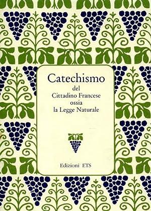 Catechismo del Cittadino Francese ossia la Legge Naturale. Ristampa anastatica dell'ediz.: ...