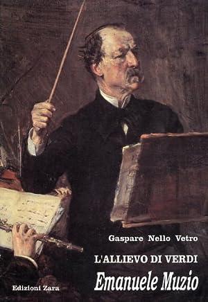 L'allievo di Verdi, Emanuele Muzio.: Vetro,Gaspare Nello.