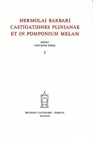 Castigationes Plinianae et in Pomponium Melam. Vol.I.: Barbari Hermolai.