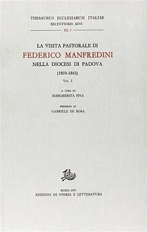 La visita pastorale di Federico Manfredini nella diocesi di Padova (1859-1865). Vol.I.: -Piva,...
