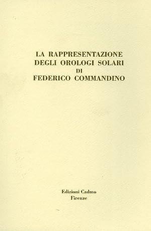 La rappresentazione degli orologi solari di Federico Commandino.: Sinisgalli,Rocco. Vastola,...