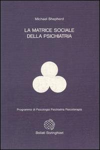 La matrice sociale della psichiatria.: Shepherd,Michael.