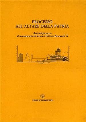 Processo all'altare della patria.: Atti del processo al monumento in Roma a Vittorio Emanuele ...