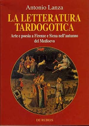 La letteratura tardogotica. Arte e poesia a Firenze e Siena nell'autunno del Medioevo.: Lanza,...