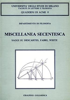 Miscellanea secentesca. Saggi su Descartes, Fabri, White.: AA.VV.