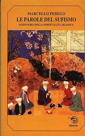 Le parole del sufismo. Dizionario della spiritualità islamica.: Perego,Marcello.