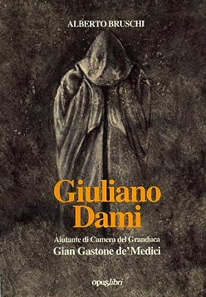 Giuliano Dami. Aiutante di camera del Granduca Gian Gastone dei Medici.: Bruschi,Alberto.