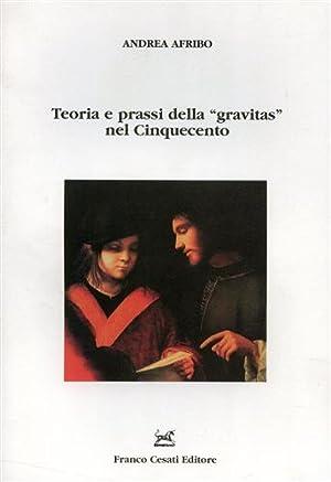 """""""Teoria e prassi della """"gravitas"""" nel Cinquecento. """": Afribo,Andrea."""
