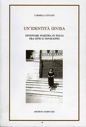 Un'identità divisa. Diventare maestra in Italia fra Ottocento e Novecento.: Covato,...