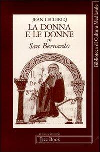 La donna e le donne in San Bernardo.: Leclerq,Jean.