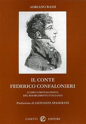 Il Conte Federico Confalonieri. Uomo e protagonista: Bassi,Adriano.