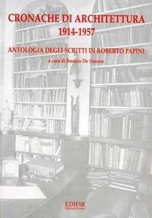 Cronache di architettura 1914-1957. Antologia di Scritti.: Papini,Roberto.