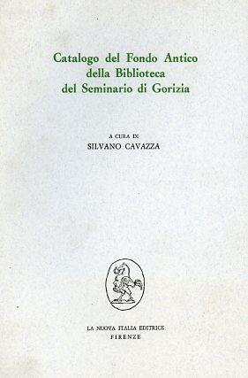 Catalogo del fondo antico della Biblioteca del seminario di Gorizia.: --