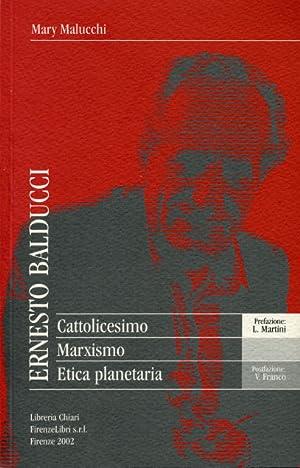 Ernesto Balducci. Cattolicesimo Marxismo Etica planetaria.: Malucchi,Mary.