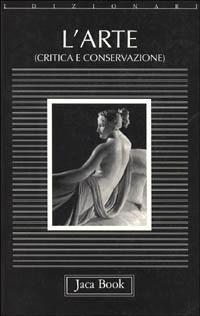 L'Arte (critica e conservazione). Dizionario.: Cassanelli,R. Conti,A. Ann Holly,M. Lugli,A.e ...
