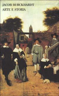 Arte e storia. Lezioni 1844-87.: Burckhardt,Jacob.