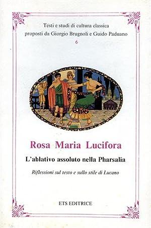 L'ablativo assoluto nella Pharsalia. Riflessioni sul testo e sullo stile di Lucano.: Lucifora,...
