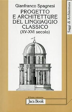 Progetto e architetture del linguaggio classico (XV-XVI secolo).: Spagnesi,Gianfranco.