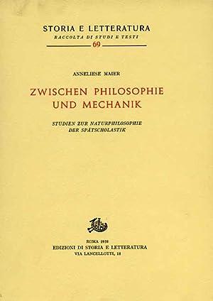 Zwischen Philosophie und Mechanik. Studien zur Naturphilosophie der Spätscholastik.: Maier,...