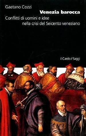 Venezia barocca. Conflitti di uomini e idee nella crisi del Seicento veneziano.: Cozzi,Gaetano.