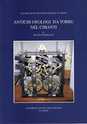 Antichi orologi da torre nel Chianti.: Giorgetti,Renzo.