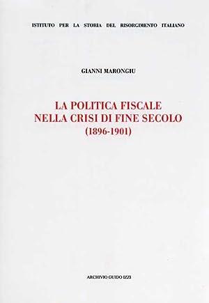 La politica fiscale nella crisi di fine secolo (1896-1901).: Marongiu,Gianni.