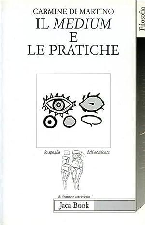 Il medium e le pratiche.: Di Martino,Carmine.