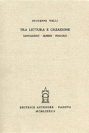Tra lettura e creazione. Sannazaro. Alfieri. Foscolo.: Velli,Giuseppe.